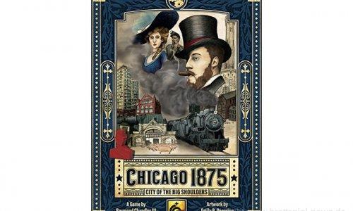 CHICAGO 1875: CITY OF THE BIG SHOULDERS // erscheint zur SPIEL'19