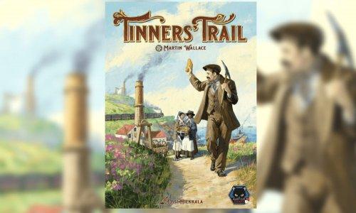 TINNERS' TRAIL // Neuauflage auf Kickstarter