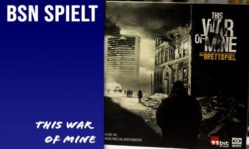 BSN SPIELT #1 // This War of Mine