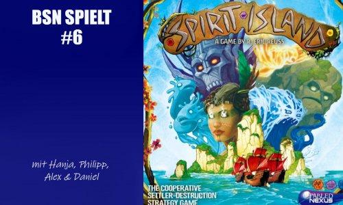 BSN SPIELT #6 // SPIRIT ISLAND