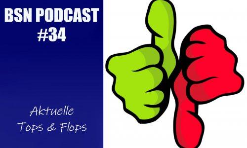 BSN PODCAST #34 // aktuelle Tops & Flops