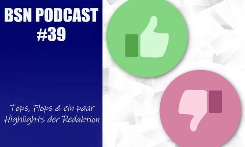 BSN PODCAST #39 // Tops & Flops und Highlights aus der Redaktion