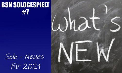 BSN SOLOGESPIELT #7 // Solo - Neues für 2021