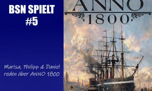 BSN SPIELT #5 // ANNO 1800