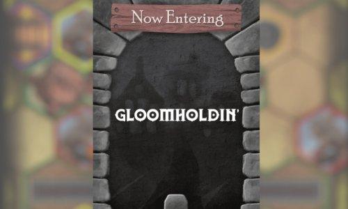 GLOOMHOLDIN' // Geschrumpfte Version von GLOOMHAVEN kostenlos verfügbar